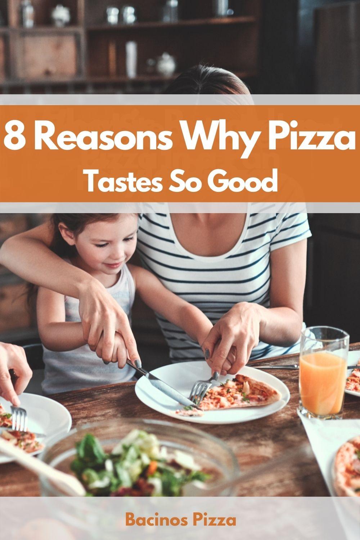 8 Reasons Why Pizza Tastes So Good! pin 2