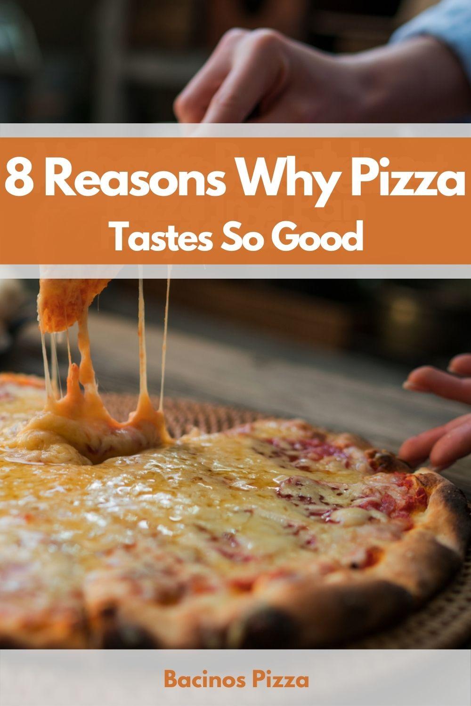 8 Reasons Why Pizza Tastes So Good! pin