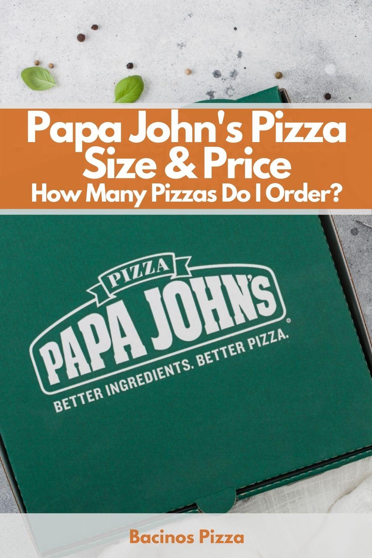 Papa John's Pizza Size & Price How Many Pizzas Do I Order pin